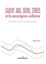 Cauchy, Abel, Seidel, Stokes et la convergence uniforme ; de la difficulté du raisonnement sur les limites